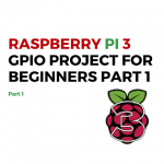 Raspberry Pi 3 GPIO Project PART 1