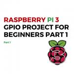 Raspberry Pi 3 GPIO Project PART 1