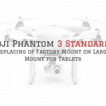 DJI Phantom 3 Standard Holder Modification Project
