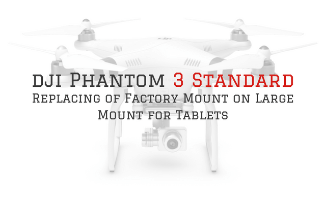 DJI Phantom 3 Standard Holder Modification Project