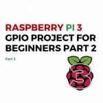 Raspberry Pi 3 GPIO Project For Beginners Part 2
