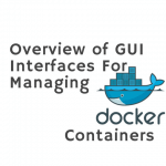 Overview of GUI Interfaces For Managing Docker Containers Main Loo