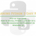 Step by Step Guide How To Install Python 3 and Set Up a Local Programming Environment on Windows 10