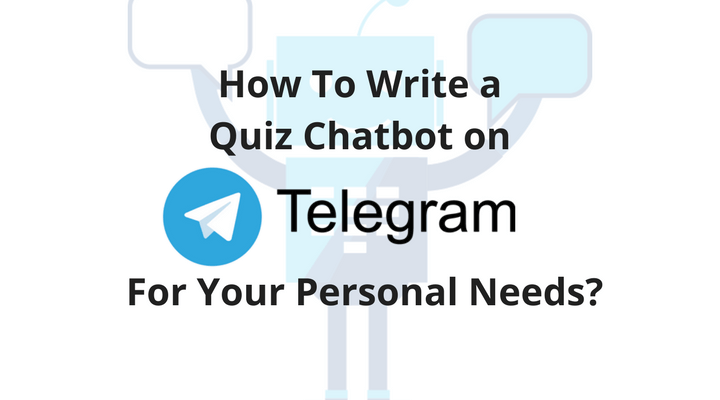 How To Write a Quiz Chatbot on Telegram For Your Personal Needs?