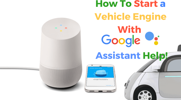 Tutorial On How To Start a Vehicle Engine With Google Assistant Help!