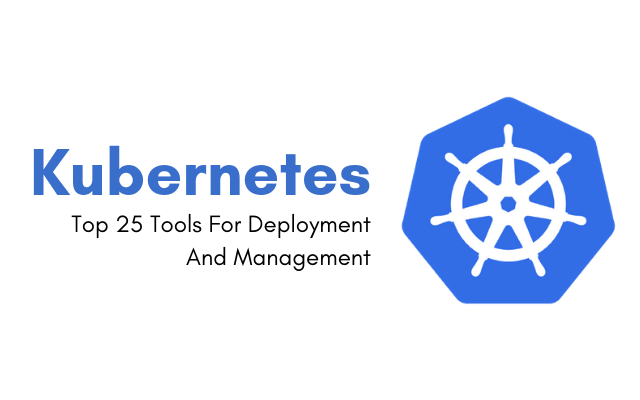 Top 25 Kubernetes Tools For Deployment And Management!