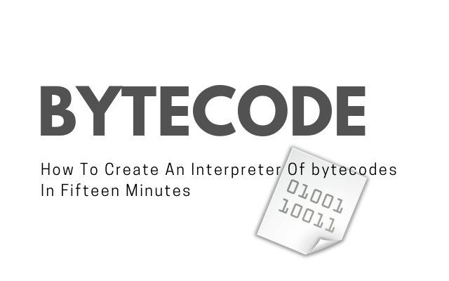 How To Create An Interpreter Of Bytecodes In Fifteen Minutes Main Logo