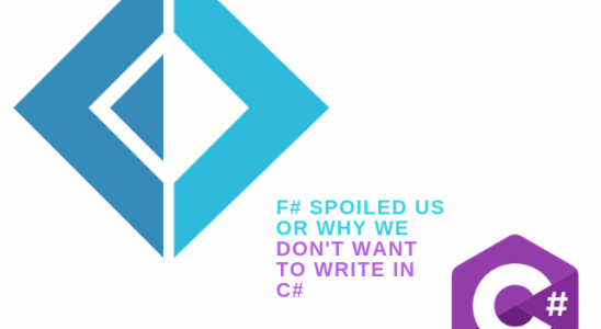 F# Spoiled Us Or Why We Don't Want To Write In C#