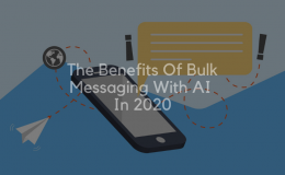 The Benefits Of Bulk Messaging With AI In 2020