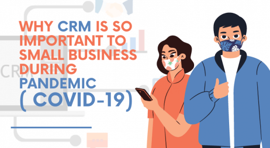 Why CRM Is So Important To Small Business During Pandemic ( COVID-19)